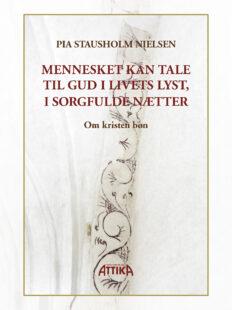 Pia Stausholm Nielsen: Mennesket kan tale til Gud i livets lyst, i sorgfulde nætter